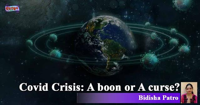 Covid Crisis: A boon or A curse?