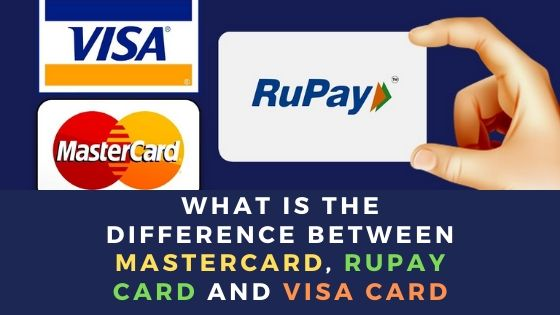 What is the difference between MasterCard, Rupay Card and Visa Card