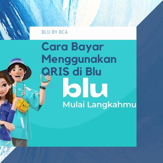 Cara Bayar Menggunakan QRIS di Blu