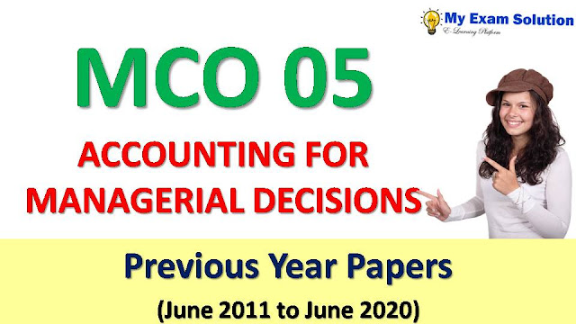 MCO 05 ACCOUNTING FOR MANAGERIAL DECISIONS Previous Year Papers