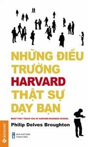 Những Điều Trường Harvard Thật Sự Dạy Bạn - Philip Delves Broughton
