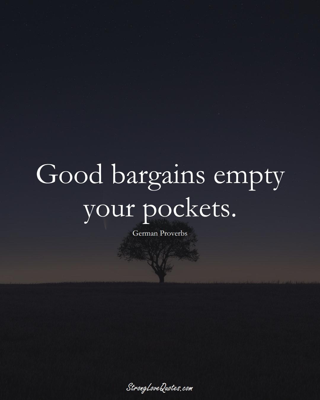 Good bargains empty your pockets. (German Sayings);  #EuropeanSayings
