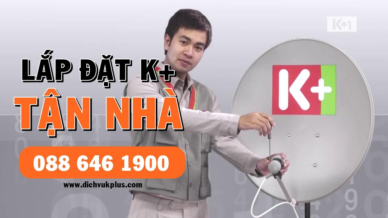 Lắp đặt K+ tận nhà ✓ Dịch vụ Kplus chuyên nghiệp