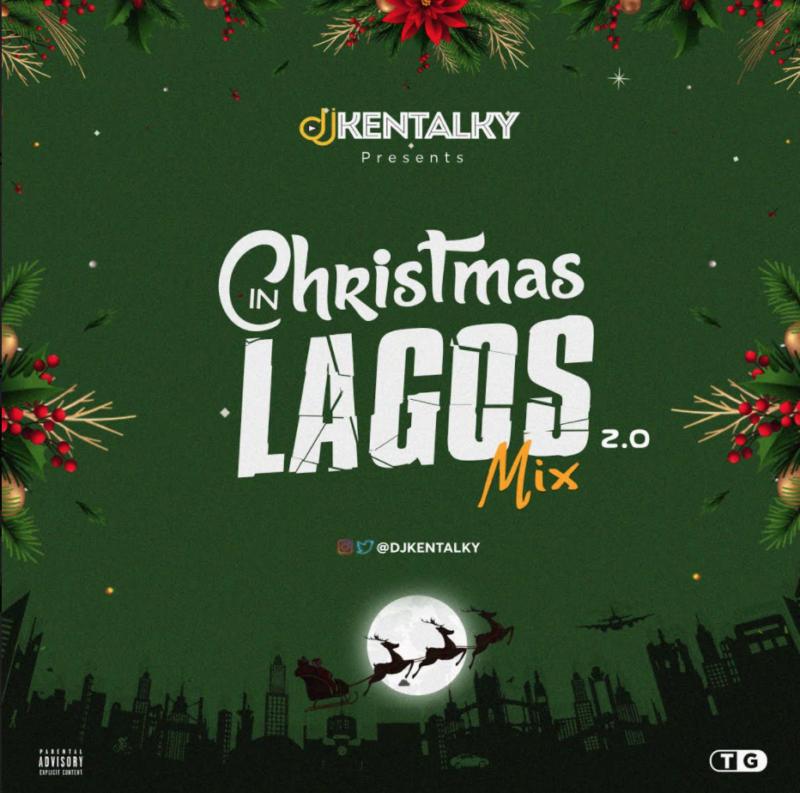 "DJ Kentalky – ""Christmas In Lagos Mix"" Vol. 2.0 #Arewapublisize"