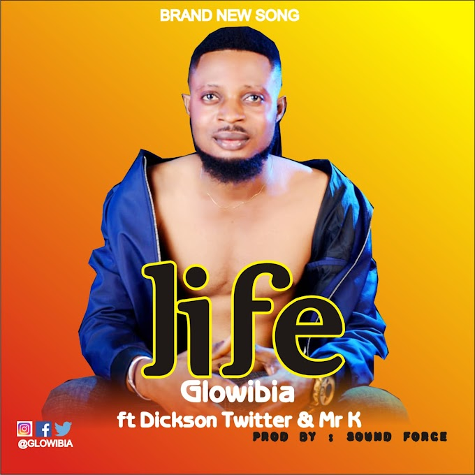 [Music] Glowibia - Life , Ft Dickson Twitter & Mr K