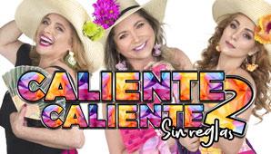 CALIENTE CALIENTE 2 Sin Reglas | Teatro Santa Fe