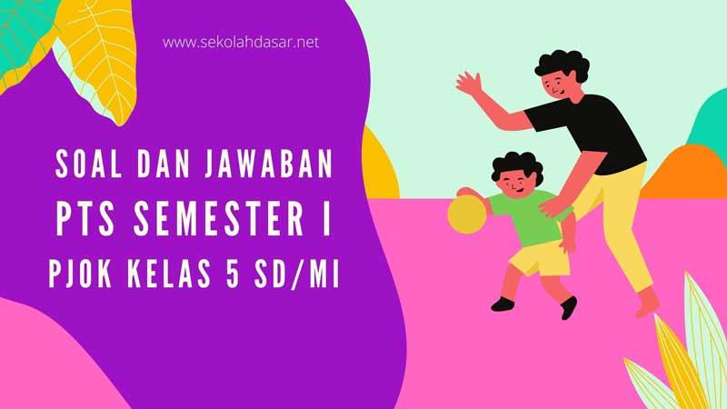 Soal dan Jawaban Penilaian Tengah Semester 1 Mapel PJOK Kelas 5 SD/MI