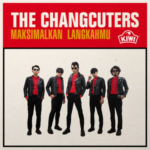 The Changcuters - Maksimalkan Langkahmu
