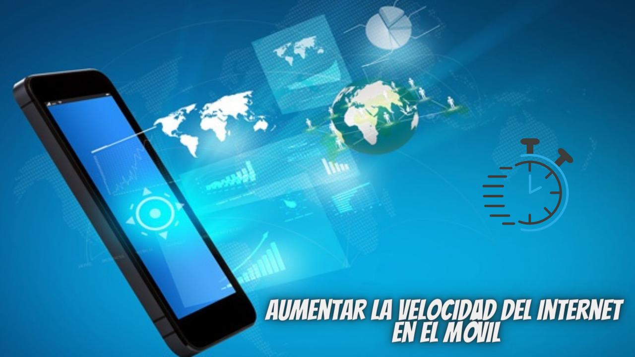 Como aumentar la velocidad del internet en nuestro móvil