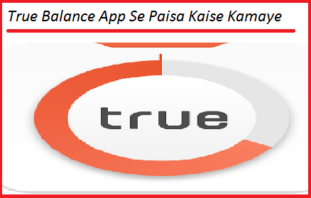 Smartphone-Me-True-Balance-App-Se-Paisa-Kaise-Kamaye