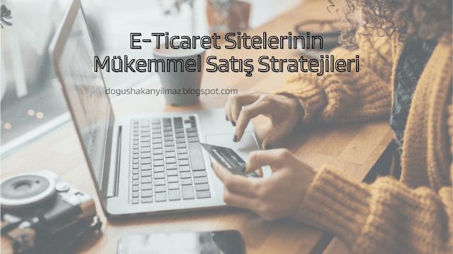 E-Ticaret Sitelerinin Mükemmel Satış Stratejileri
