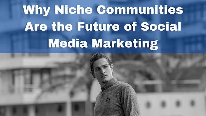 Why Niche Communities Are the Future of Social Media Marketing
