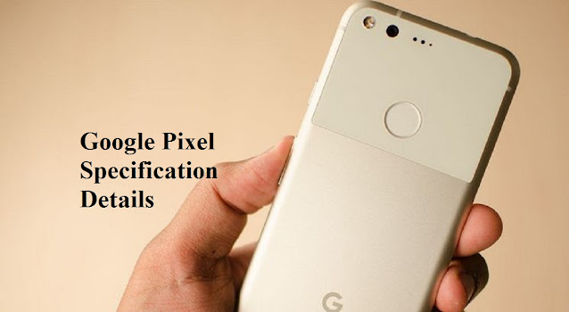Below is the Google Pixel specification details