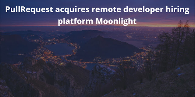 AI-powered code review startup PullRequest acquires Remote developer Hiring platform Moonlight