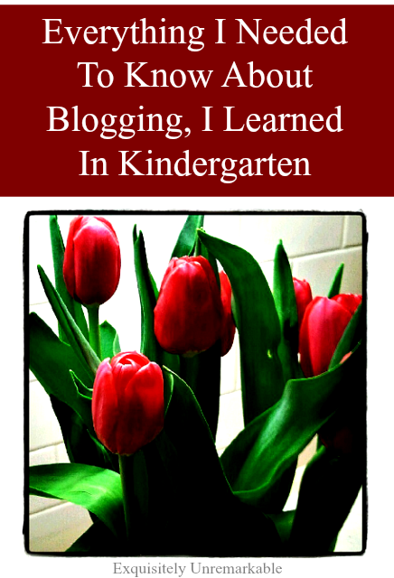 Everything I Needed To Know About Blogging, I Learned In Kindergarten
