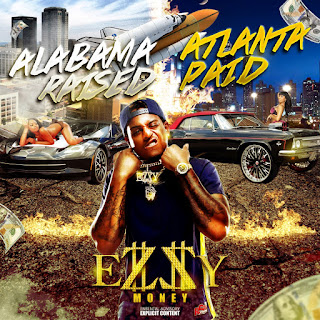 New Music Alert, Ezzy Money, Alabama Raised Atlanta Paid, New EP, HIP HOP EVERYTHING, Team Bigga Rankin, Promo Vatican,