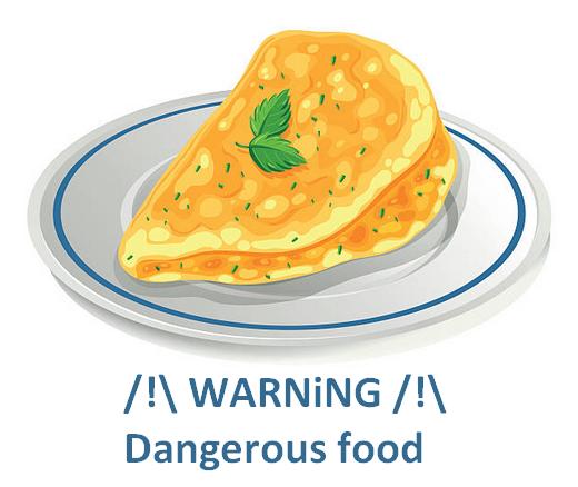 WARNiNG • Omelet is a dangerous food!