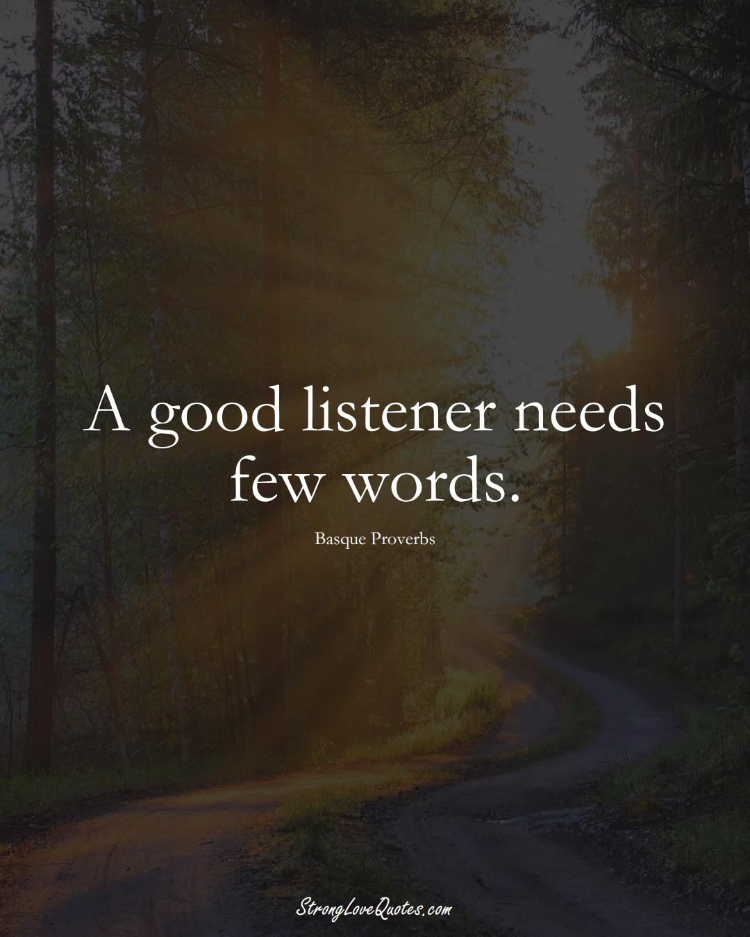 A good listener needs few words. (Basque Sayings);  #EuropeanSayings
