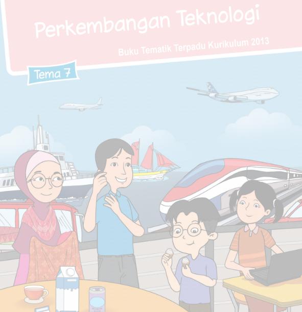 Buku Siswa Kelas 3 SD/MI Tema 7: Perkembangan Teknologi