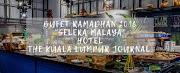 THE KUALA LUMPUR JOURNAL MENYAJIKAN SELERA MALAYA SEMPENA BUFET RAMADHAN 2018