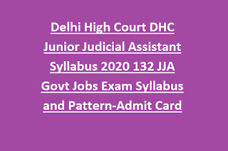 Delhi High Court DHC Junior Judicial Assistant Syllabus 2020 132 JJA Govt Jobs Exam Syllabus and Pattern-Admit Card