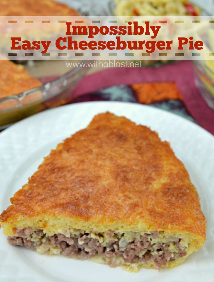Impossibly Easy Cheeseburger Pie Extremely Quick Easy To Prepare And About 30 Minutes In