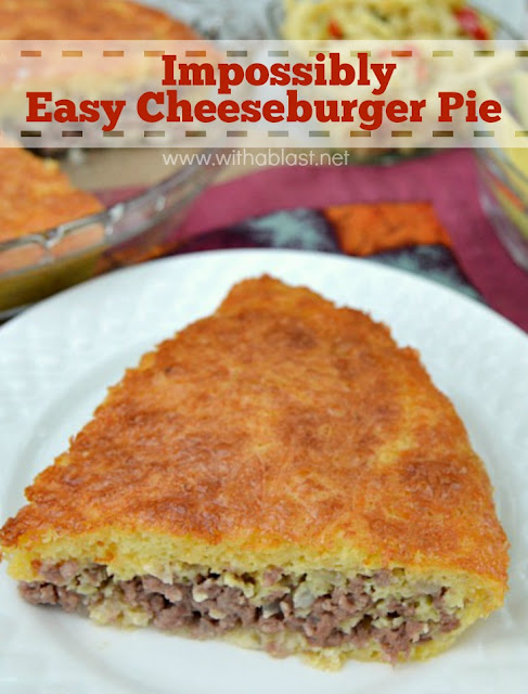Impossibly Easy Cheeseburger Pie ~ Extremely quick & easy to prepare ...