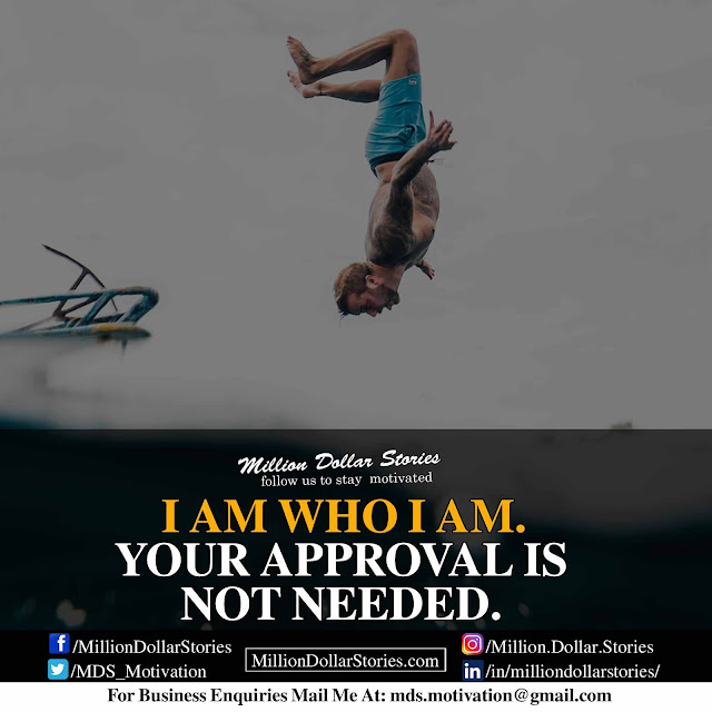 good morning motivation: i am who i am. your approval is not needed.