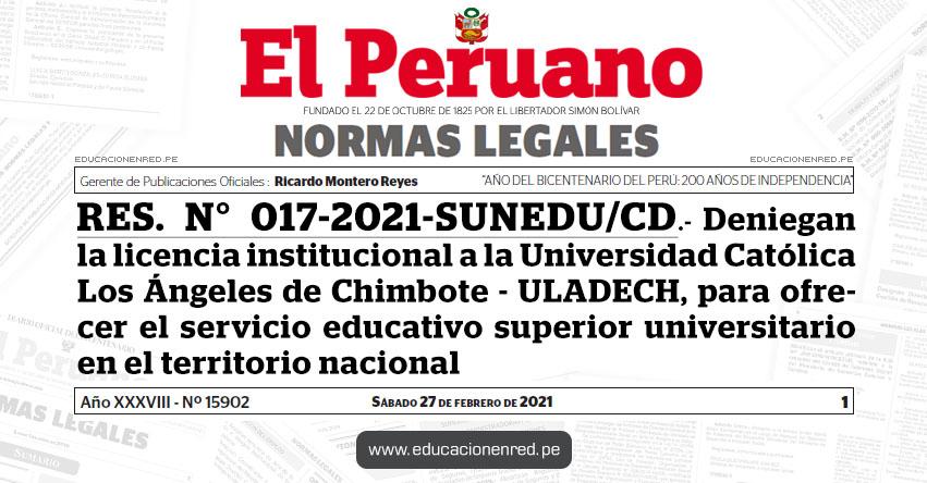 RES. N° 017-2021-SUNEDU/CD.- Deniegan la licencia institucional a la Universidad Católica Los Ángeles de Chimbote - ULADECH, para ofrecer el servicio educativo superior universitario en el territorio nacional