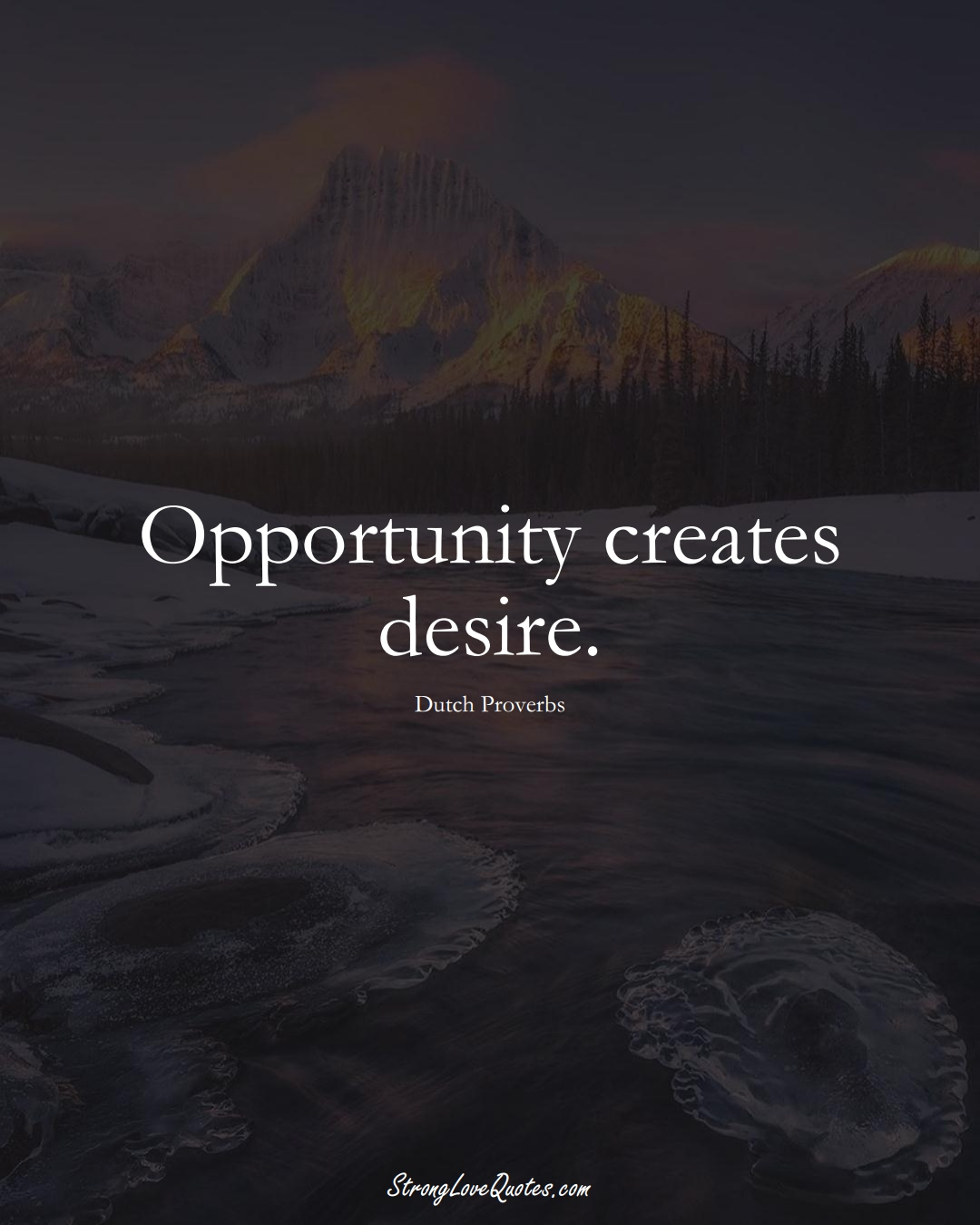 Opportunity creates desire. (Dutch Sayings);  #EuropeanSayings