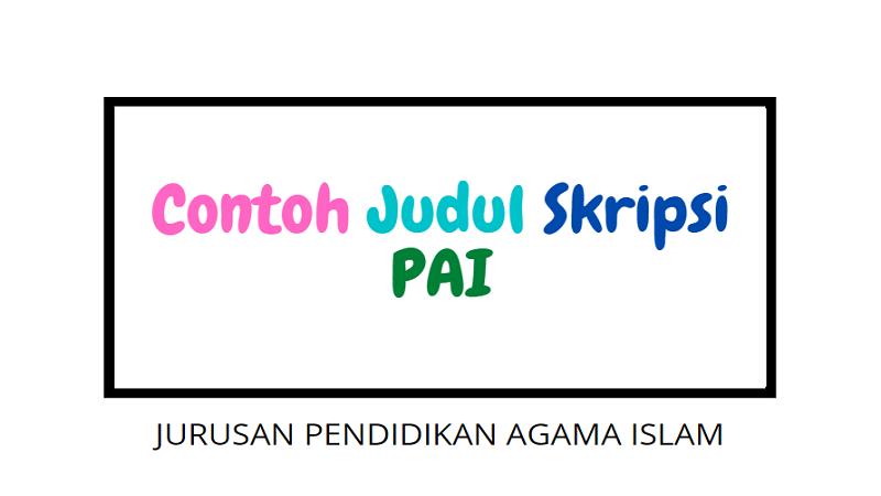 Contoh Judul Skripsi PAI [Pendidikan Agama Islam] Terbaru 2021