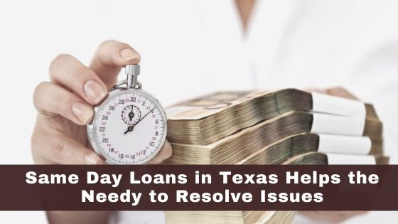 Same Day Loans in Texas Helps the Needy to Resolve Issues