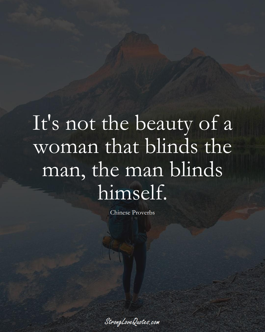 It's not the beauty of a woman that blinds the man, the man blinds himself. (Chinese Sayings);  #AsianSayings
