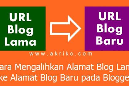 Cara Mengalihkan Alamat Blog Lama ke Alamat Blog Baru pada Blogger