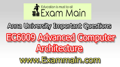 EC6009 Advanced Computer Architecture | Important  Questions | Question bank | Syllabus | Model and Previous Question papers | Download PDF