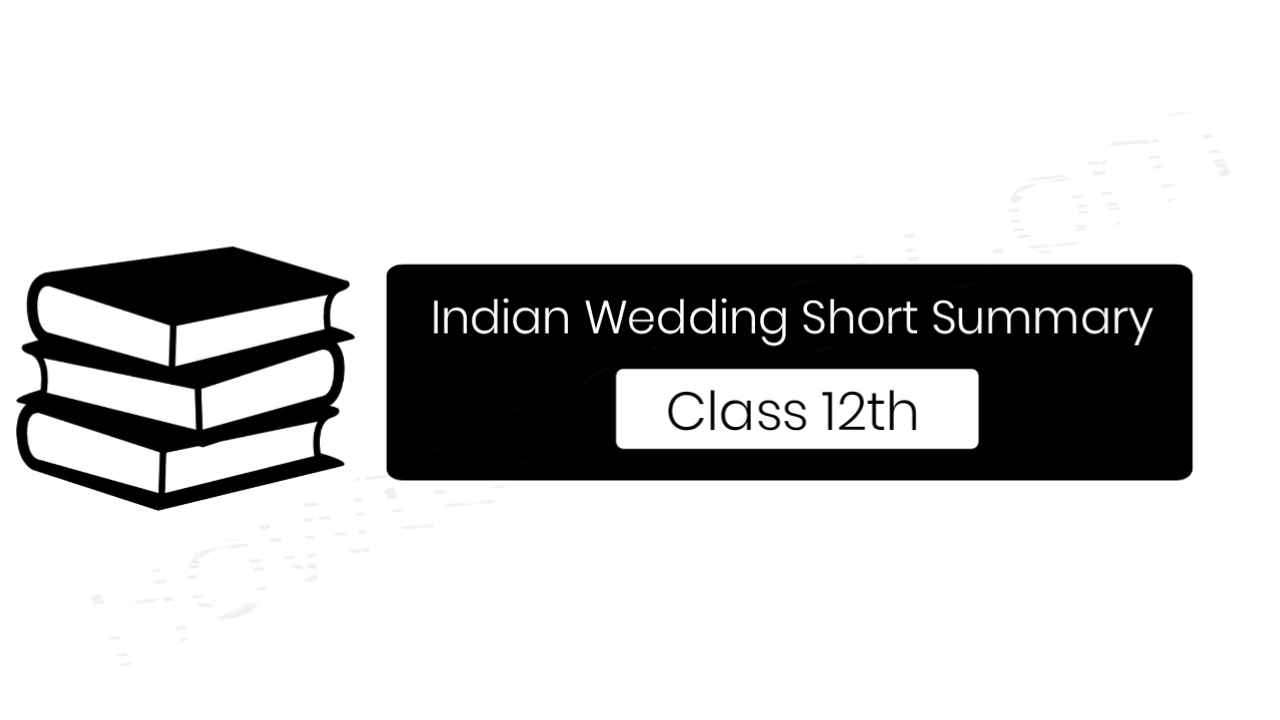 Indian wedding short summary for class 12th, Indian wedding summary class 12th,