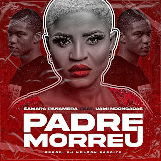Samara Panamera - Padre Morreu (feat. Uami Ndongadas) [2021] Baixar mp3