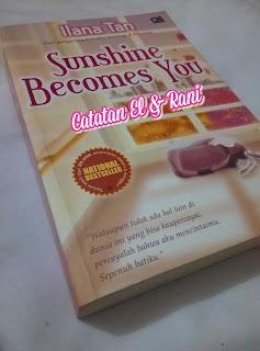 RESENSI NOVEL SUNSHINE BECOMES YOU ILIANA TAN. TENTANG PERJUANGAN MIMPI, CITA & CINTA