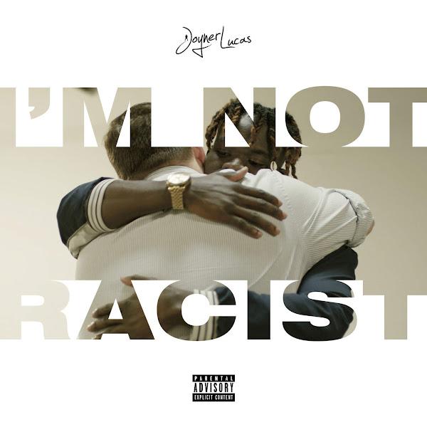 Joyner Lucas - I'm Not Racist - Single Cover