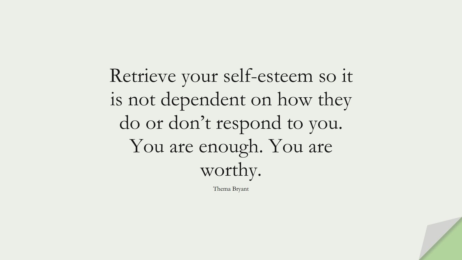 Retrieve your self-esteem so it is not dependent on how they do or don't respond to you. You are enough. You are worthy. (Thema Bryant);  #SelfEsteemQuotes