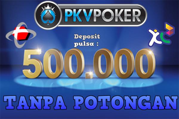 Pkv Deposit 5000 Deposit Pulsa 500 000 Tanpa Potongan Hanya Di Pkvpoker