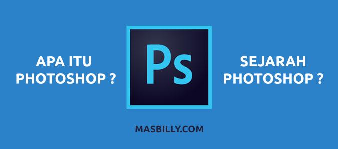 Apa itu Adobe Photoshop? Penjelasan beserta Sejarah, Fungsi, Kelebihan & Kekurangannya