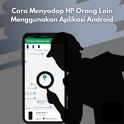 Cara Menyadap HP Orang Lain, Pasangan Atau Keluarga Menggunakan Aplikasi Android