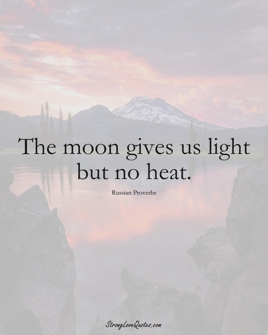 The moon gives us light but no heat. (Russian Sayings);  #AsianSayings