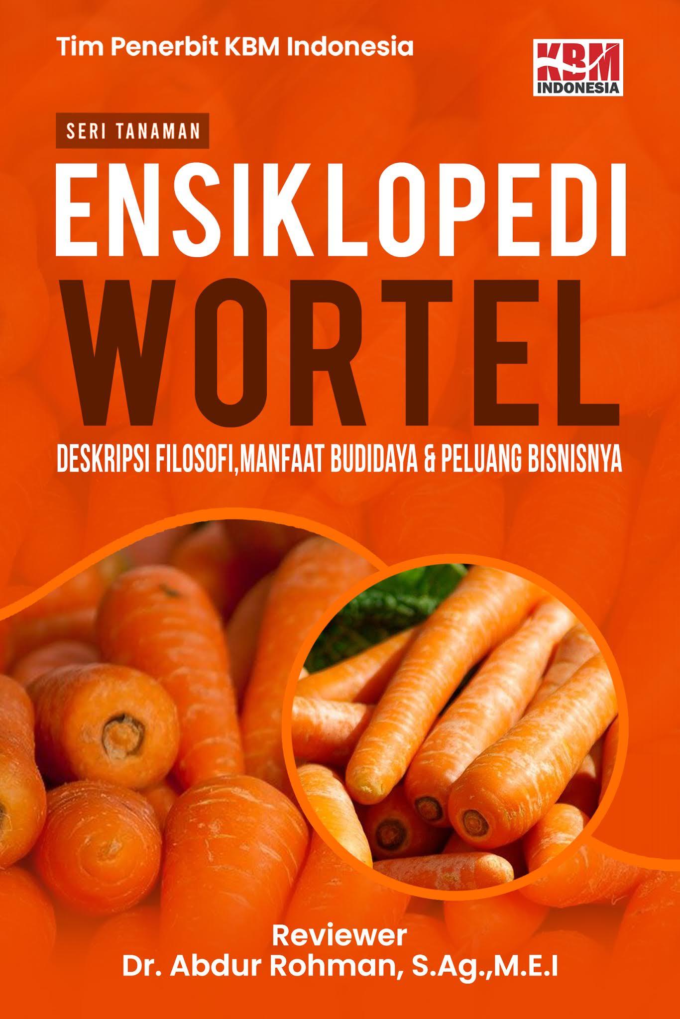 ENSIKLOPEDI WORTEL (Deskripsi, Filosofi, Manfaat, Budidaya dan Peluang Bisnisnya)