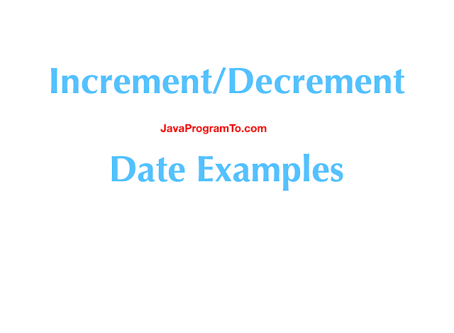 How To Add Days To Current Date In Java 8? Increment/Decrement Date Examples