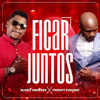 Eliseu Meneses ft Twenty Fingers- Ficar Juntos ( 2019 ) [DOWNLOAD]