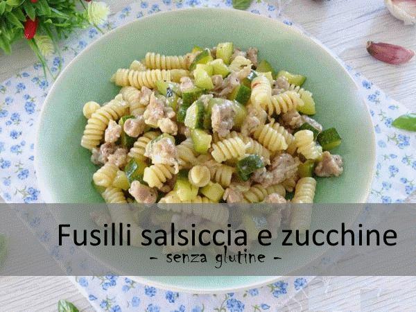 Fusilli (senza glutine) salsiccia e zucchine