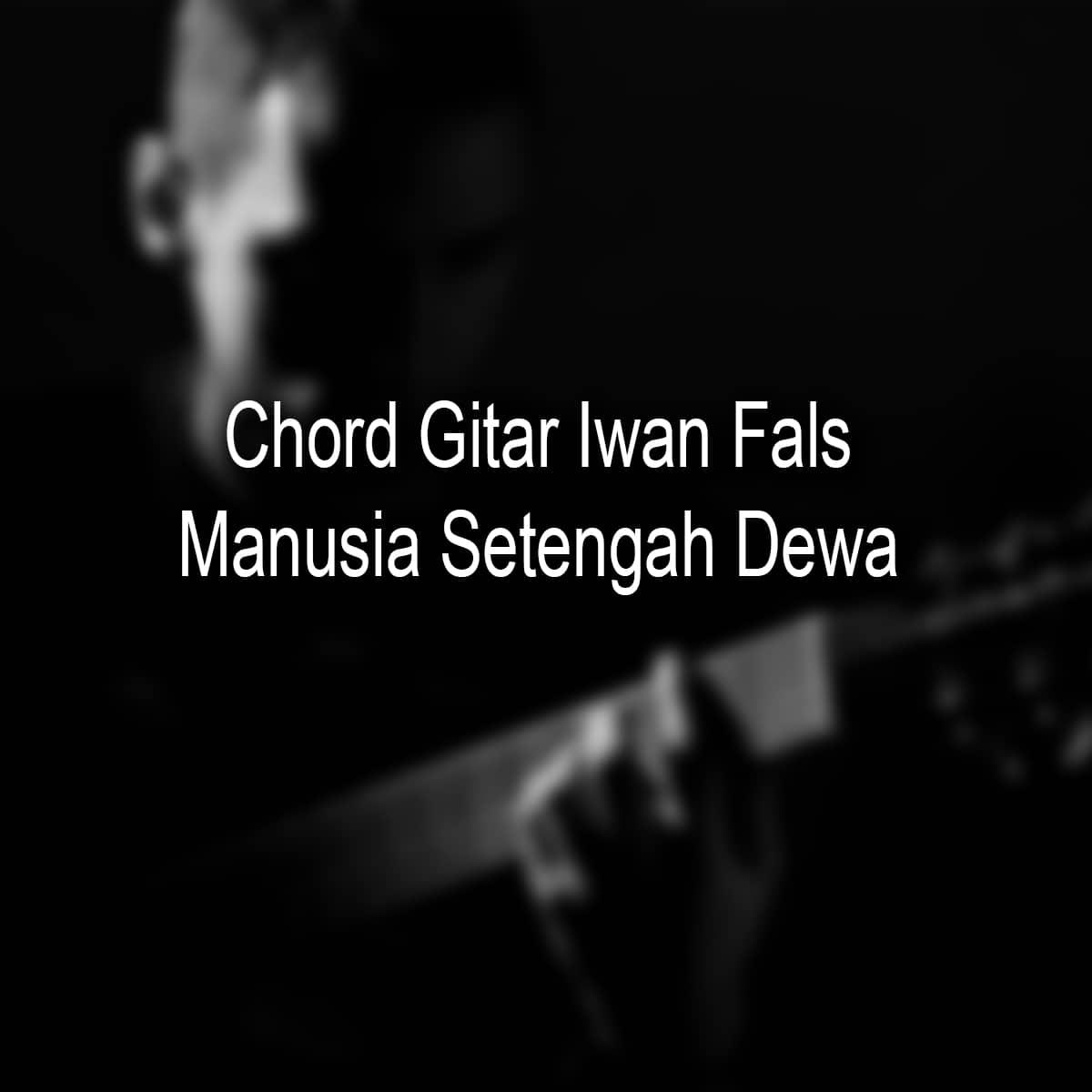 Chord Gitar Iwan Fals Manusia Setengah Dewa