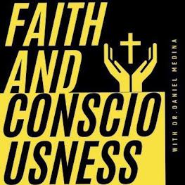 Faith & Consciousness (with Dr. Daniel Medina)